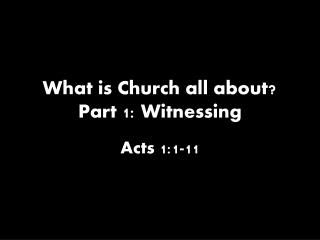 What is Church all about? Part 1: Witnessing