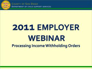 2011  EMPLOYER  WEBINAR Processing Income Withholding Orders