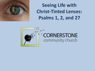 Seeing Life with  Christ-Tinted Lenses:  Psalms 1, 2, and 27