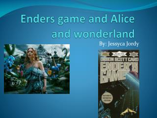 Enders game and Alice and wonderland