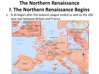 The Northern Renaissance I .  The Northern Renaissance Begins