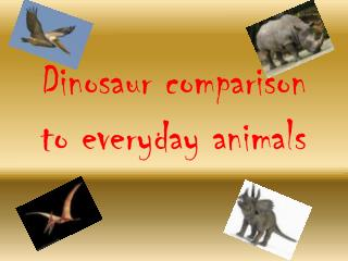 Dinosaur comparison to everyday animals