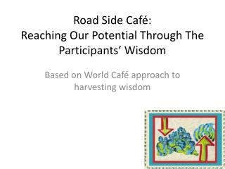 Road Side Café:  Reaching  Our Potential Through The  Participants ' Wisdom