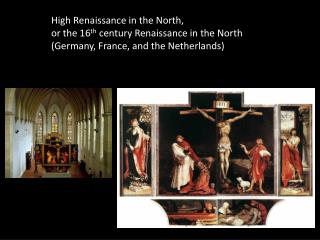 High Renaissance in the North, or the 16 th  century  Renaissance  in the  North