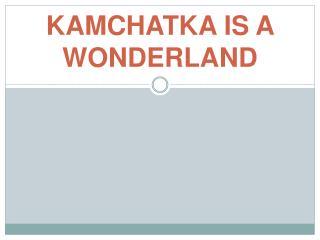 KAMCHATKA IS A WONDERLAND