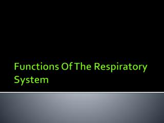 Functions Of  T he Respiratory System
