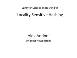 Summer School on Hashing'14 Locality Sensitive Hashing