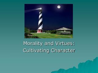 Morality and Virtues: Cultivating Character