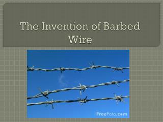 The Invention of Barbed Wire