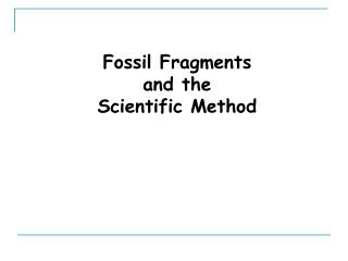 Fossil Fragments  and the  Scientific Method