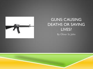 guns: Causing deaths or saving Lives?