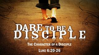 The Character of a Disciple Luke 6:20-26