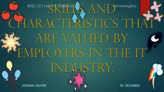 Skills and characteristics that are valued by employers in the IT industry.
