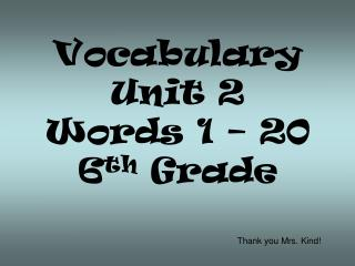 Vocabulary  Unit  2 Words 1 – 20 6 th  Grade