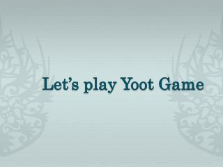 Let 's play Yoot Game