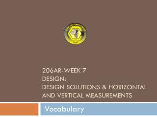 206AR-WEEK 7 DESIGn:  DESIGn SOLUTIONS &  HORIZONTAL AND VERTICAL MEASUREMENTS
