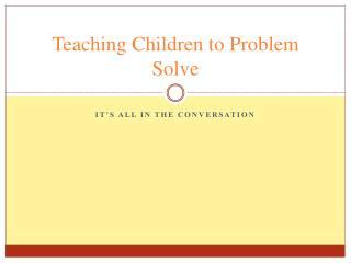 Teaching Children to Problem Solve