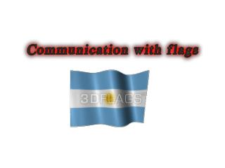 Different ways of communicating with Flags