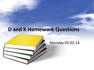 D and K Homework Questions