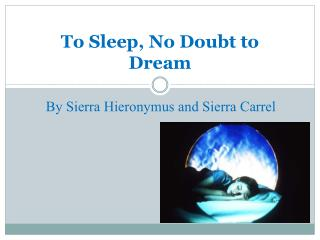 To Sleep, No Doubt to Dream