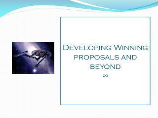 Developing Winning proposals and beyond ∞