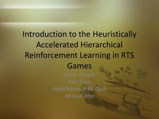 Introduction to the  Heuristically Accelerated Hierarchical Reinforcement Learning in RTS Games