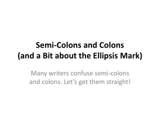 Semi-Colons  and  Colons (and a Bit about the Ellipsis Mark)