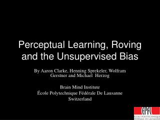 Perceptual Learning, Roving and the Unsupervised Bias