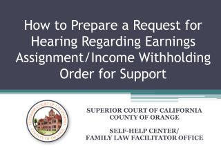 SUPERIOR COURT OF CALIFORNIA COUNTY OF ORANGE SELF-HELP CENTER/ FAMILY LAW FACILITATOR OFFICE
