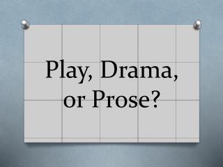 Play, Drama, or Prose?