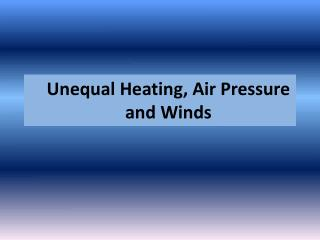 Unequal Heating, Air Pressure and Winds