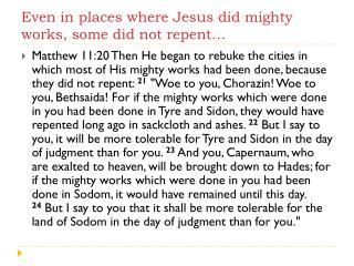 Even  in places where  Jesus did mighty works, some did not repent…