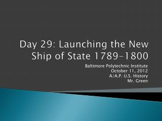 Day 29:  Launching the New Ship of State 1789-1800
