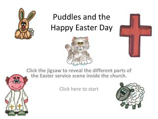Puddles and the  Happy Easter Day