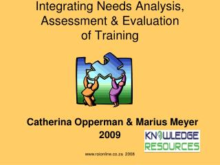 Integrating Needs Analysis, Assessment  Evaluation of Training