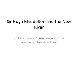 Sir Hugh  Myddelton  and the New River