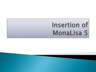 Insertion of       MonaLisa  5