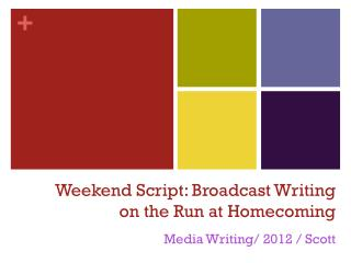 Weekend Script: Broadcast Writing  on the Run at Homecoming