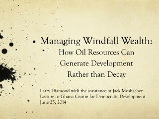 Managing Windfal l Wealth :  How Oil Resources Can  Generate Development  Rather than Decay