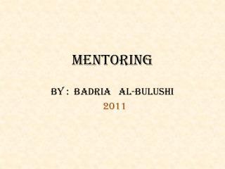 MENTORING BY :  BADRIA   AL-BULUSHI 2011