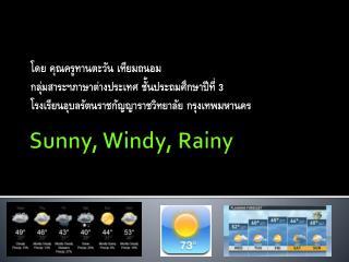 Sunny, Windy, Rainy
