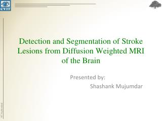 Detection and Segmentation of Stroke Lesions from Diffusion Weighted MRI of the Brain