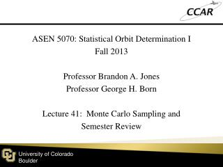ASEN 5070: Statistical  Orbit  Determination  I Fall  2013 Professor Brandon A. Jones