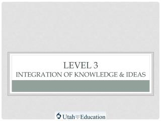 Level 3 Integration of knowledge & Ideas