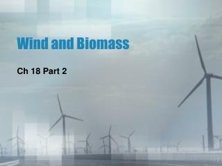 Wind and Biomass