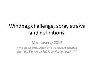 Windbag challenge, spray straws and definitions