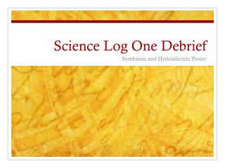 Science Log One Debrief