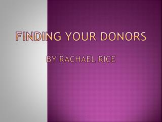 Finding Your Donors By Rachael Rice
