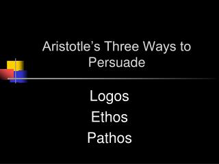 Aristotle's Three Ways to Persuade