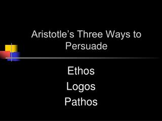 Aristotle�s Three Ways to Persuade